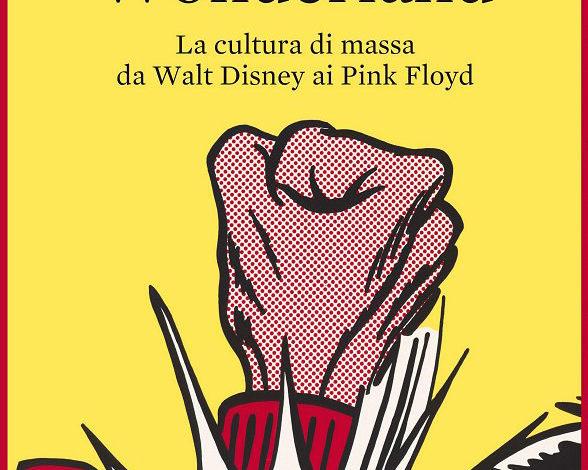 """""""Wonderland. La cultura di massa da Walt Disney ai Pink Floyd"""", in libreria l'ultimo volume di Alberto Mario Banti"""