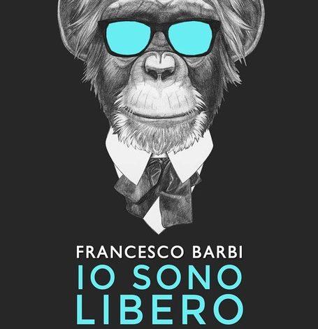 """""""IO SONO LIBERO"""" il nuovo romanzo di Francesco Barbi è in libreria"""