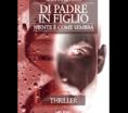 """""""DI PADRE IN FIGLIO, NIENTE È COME SEMBRA"""" – THRILLER DI MAURO PIACENTINI"""